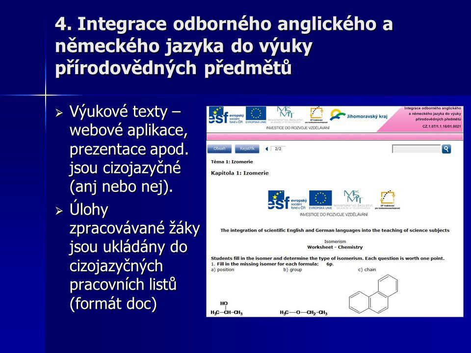  Výukové texty – webové aplikace, prezentace apod. jsou cizojazyčné (anj nebo nej).  Úlohy zpracovávané žáky jsou ukládány do cizojazyčných pracovní