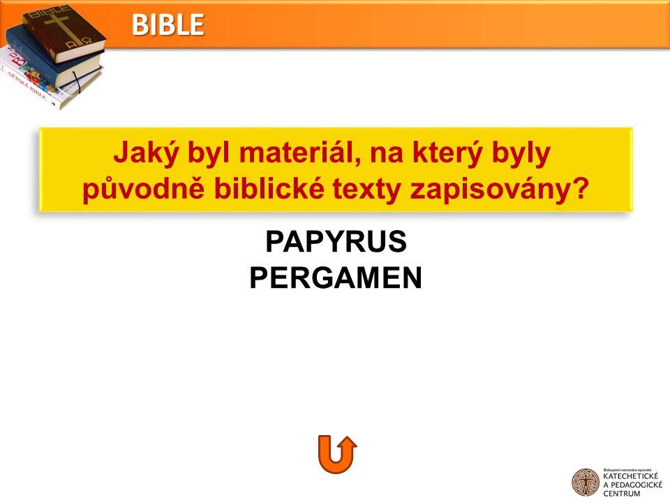 PAPYRUS PERGAMEN Jaký byl materiál, na který byly původně biblické texty zapisovány? Jaký byl materiál, na který byly původně biblické texty zapisován