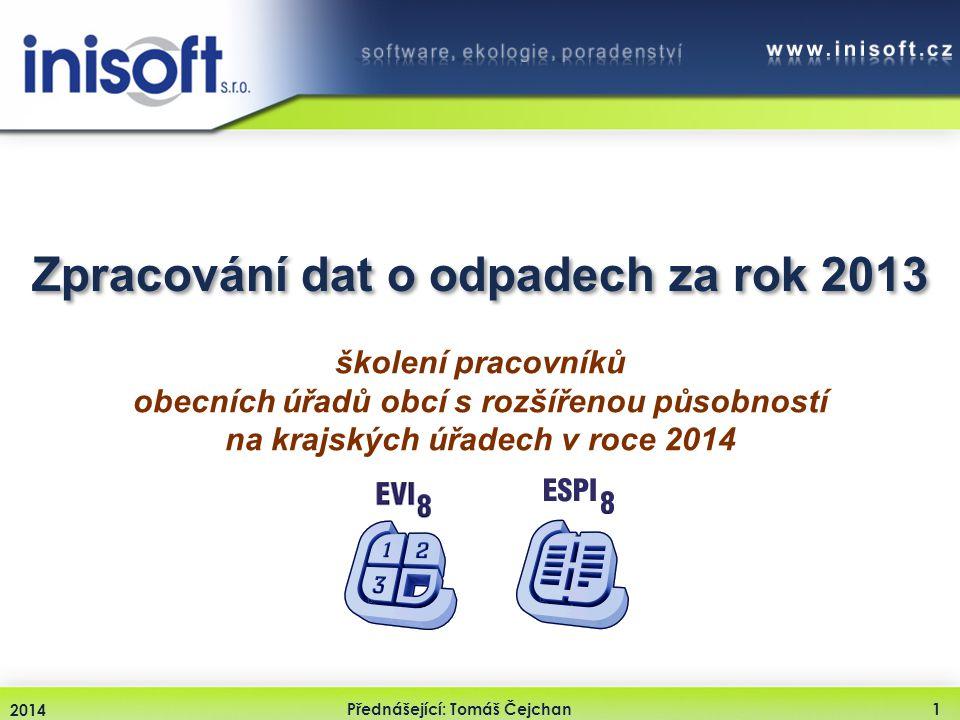 2014 Přednášející: Tomáš Čejchan1 Zpracování dat o odpadech za rok 2013 školení pracovníků obecních úřadů obcí s rozšířenou působností na krajských úř