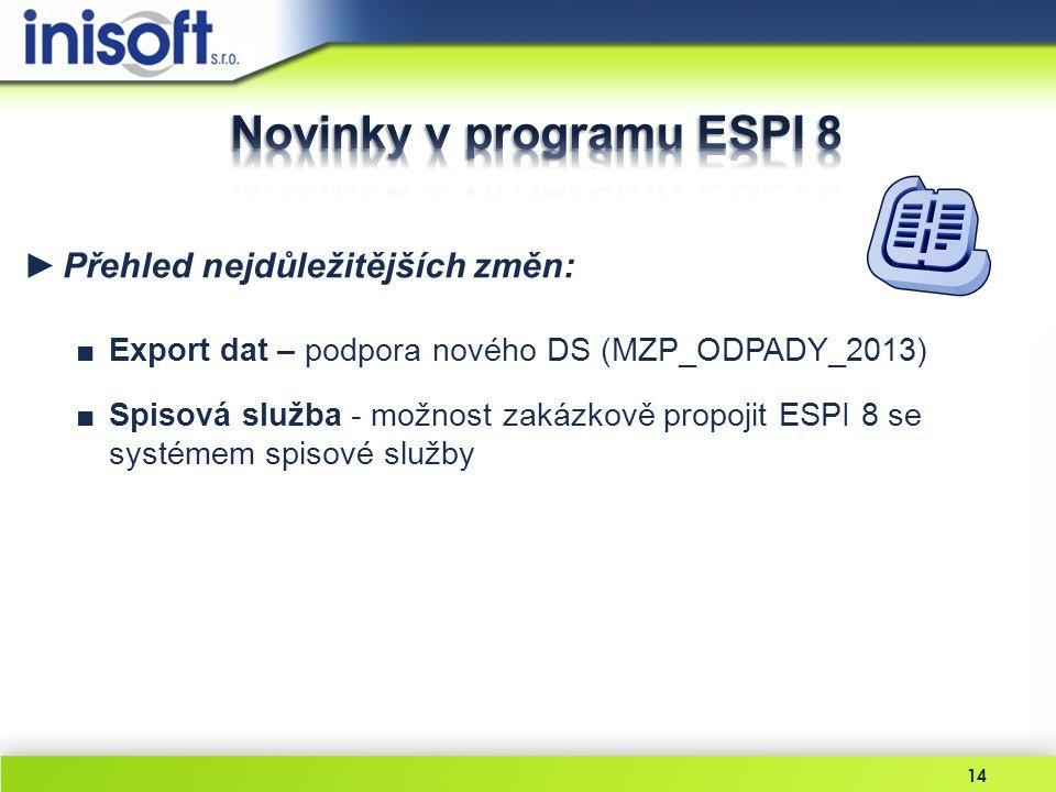 ►Přehled nejdůležitějších změn: ■Export dat – podpora nového DS (MZP_ODPADY_2013) ■Spisová služba - možnost zakázkově propojit ESPI 8 se systémem spis