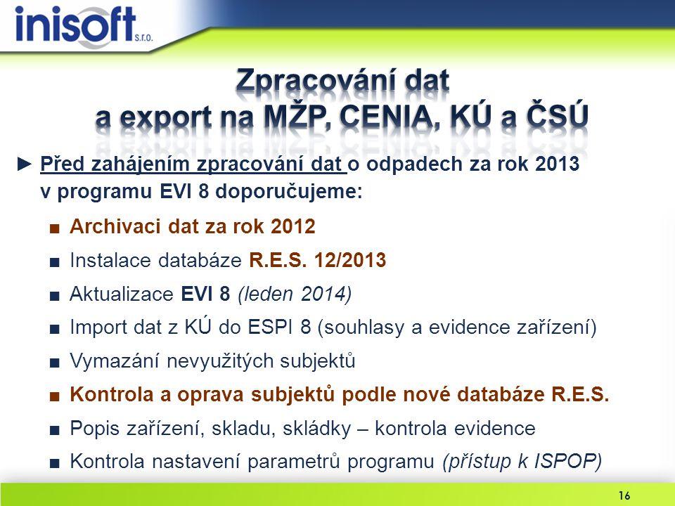 16 ►Před zahájením zpracování dat o odpadech za rok 2013 v programu EVI 8 doporučujeme: ■Archivaci dat za rok 2012 ■Instalace databáze R.E.S. 12/2013