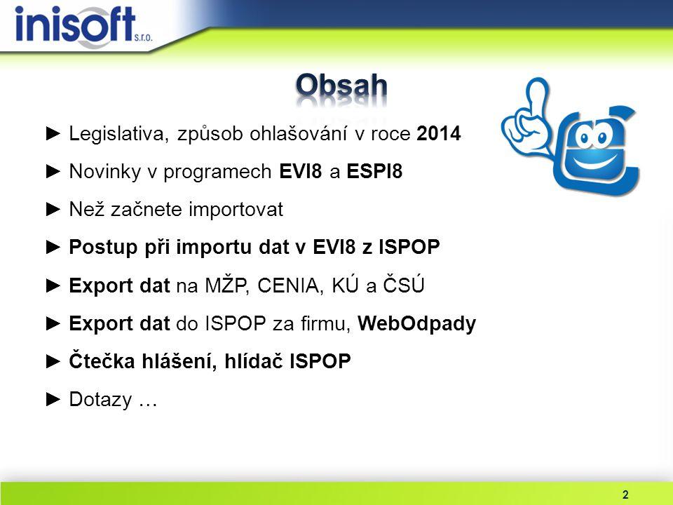 ►Legislativa, způsob ohlašování v roce 2014 ►Novinky v programech EVI8 a ESPI8 ►Než začnete importovat ►Postup při importu dat v EVI8 z ISPOP ►Export