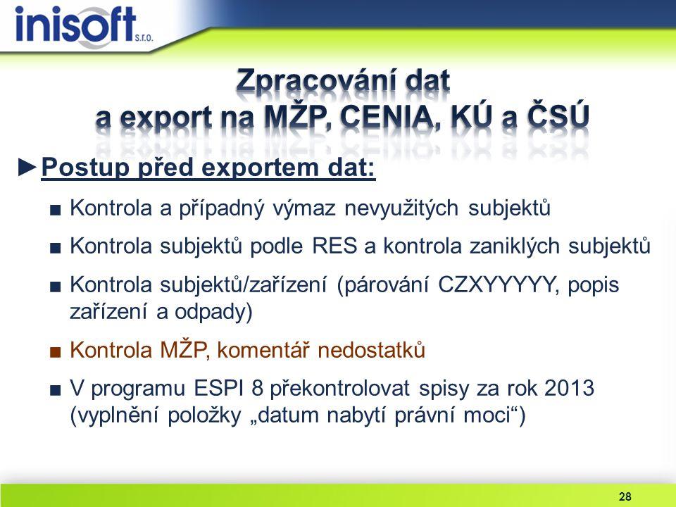 28 ►Postup před exportem dat: ■Kontrola a případný výmaz nevyužitých subjektů ■Kontrola subjektů podle RES a kontrola zaniklých subjektů ■Kontrola sub