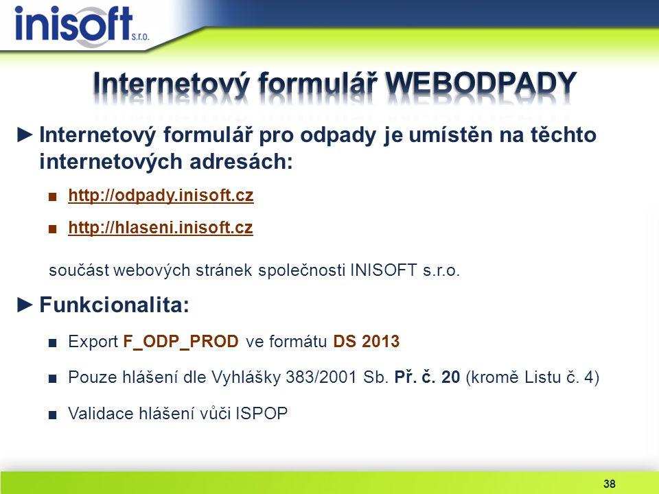 38 ►Internetový formulář pro odpady je umístěn na těchto internetových adresách: ■http://odpady.inisoft.cz ■http://hlaseni.inisoft.cz součást webových