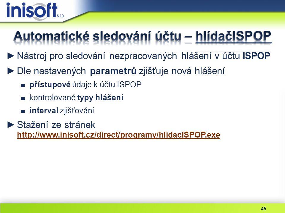 45 ►Nástroj pro sledování nezpracovaných hlášení v účtu ISPOP ►Dle nastavených parametrů zjišťuje nová hlášení ■přístupové údaje k účtu ISPOP ■kontrol