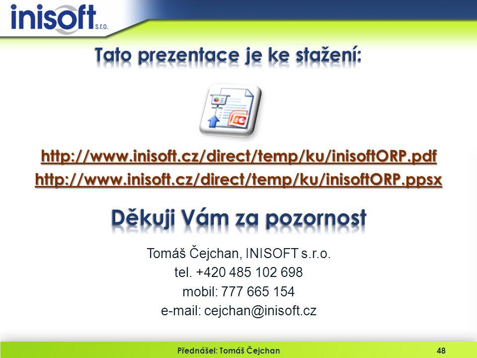 Přednášel: Tomáš Čejchan48 http://www.inisoft.cz/direct/temp/ku/inisoftORP.pdfhttp://www.inisoft.cz/direct/temp/ku/inisoftORP.ppsx Tomáš Čejchan, INIS