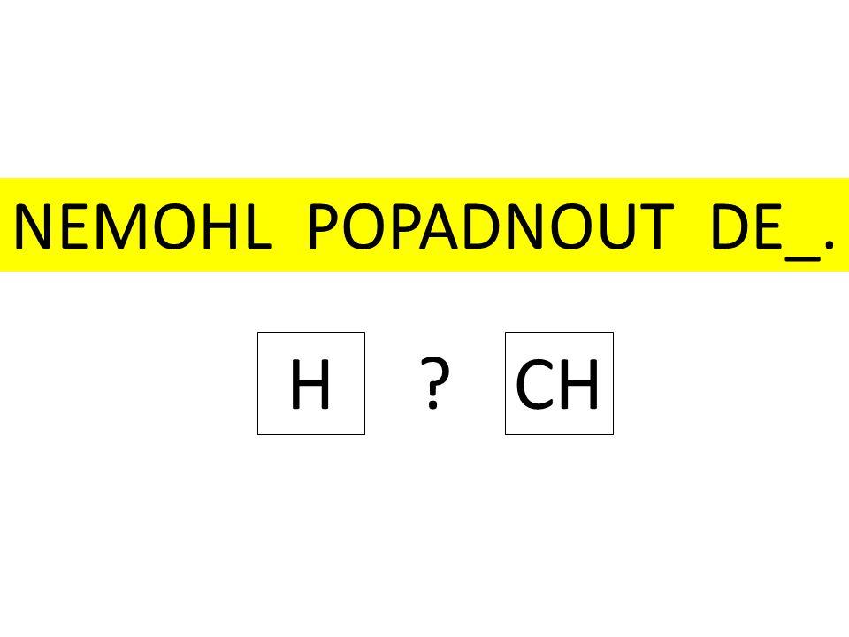 NEMOHL POPADNOUT DE_. H ? CH