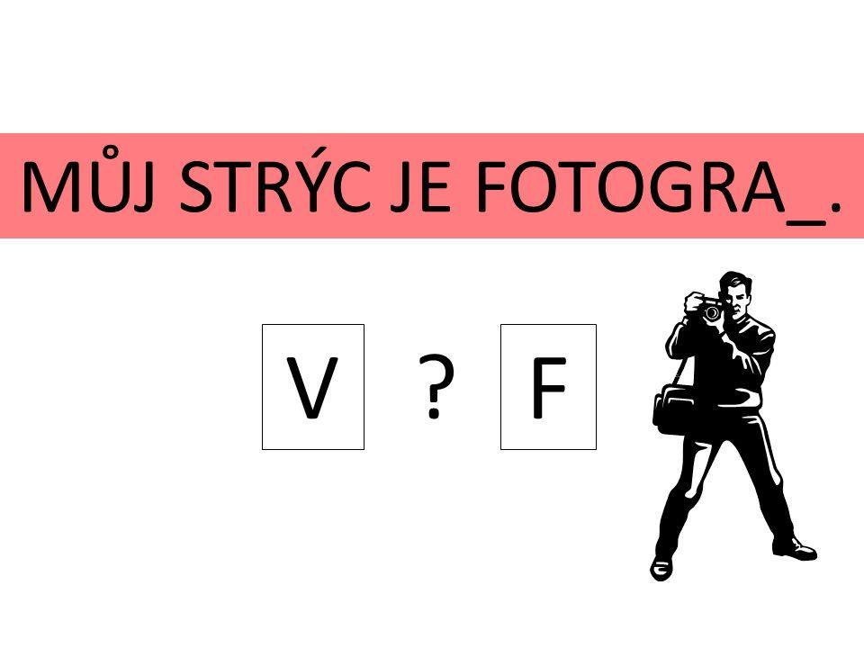 MŮJ STRÝC JE FOTOGRA_. V ? F