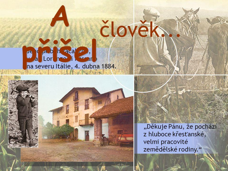 """""""Děkuje Pánu, že pochází z hluboce křesťanské, velmi pracovité zemědělské rodiny. Jeho příběh začal zde, v San Lorenzo di Fossano na severu Itálie, 4."""