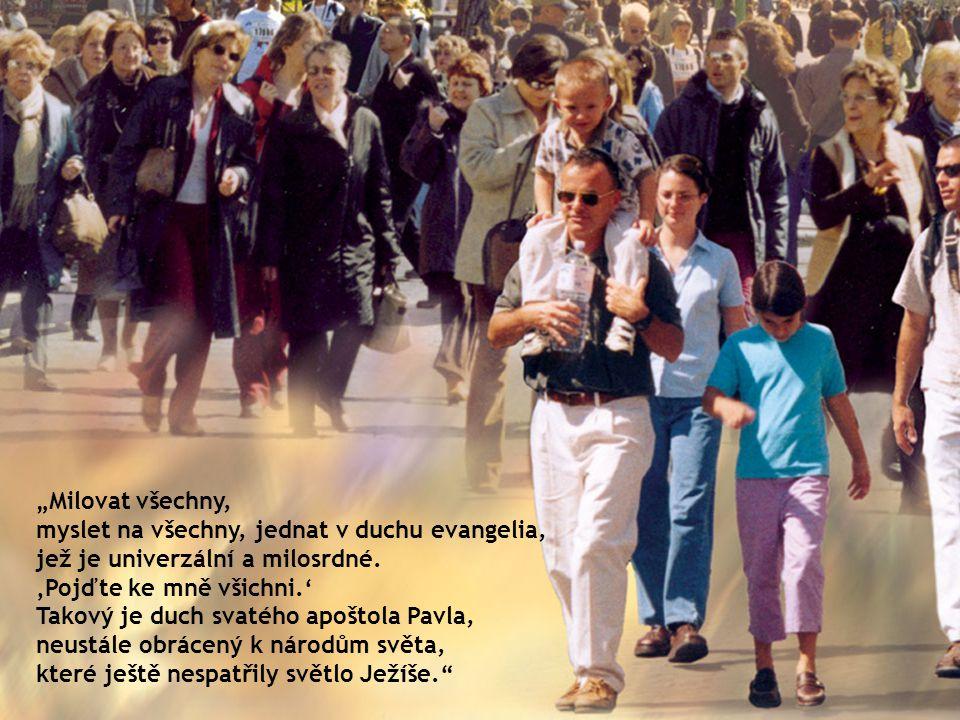 """""""Milovat všechny, myslet na všechny, jednat v duchu evangelia, jež je univerzální a milosrdné."""