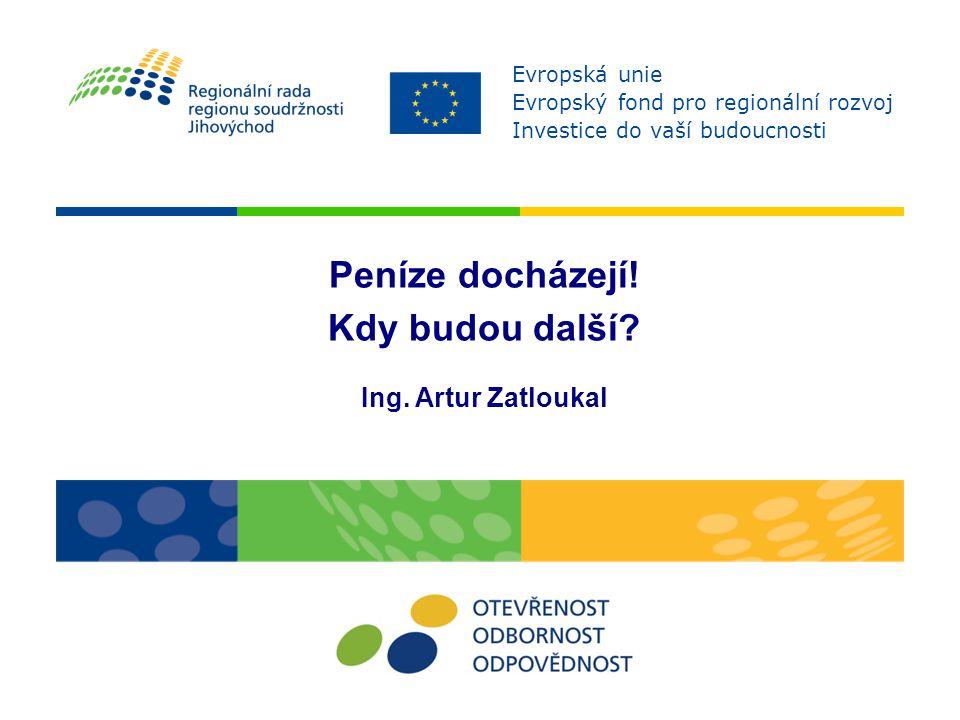 Peníze docházejí! Kdy budou další? Ing. Artur Zatloukal Evropská unie Evropský fond pro regionální rozvoj Investice do vaší budoucnosti