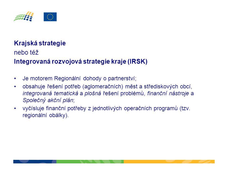Krajská strategie nebo též Integrovaná rozvojová strategie kraje (IRSK) •Je motorem Regionální dohody o partnerství; •obsahuje řešení potřeb (aglomera