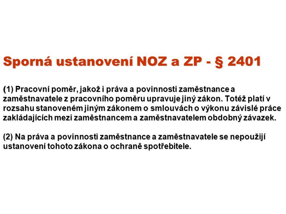 Sporná ustanovení NOZ a ZP - § 2401 ( 1) Pracovní poměr, jakož i práva a povinnosti zaměstnance a zaměstnavatele z pracovního poměru upravuje jiný zákon.
