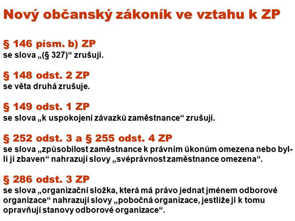 """Nový občanský zákoník ve vztahu k ZP § 146 písm.b) ZP se slova """"(§ 327) zrušují."""