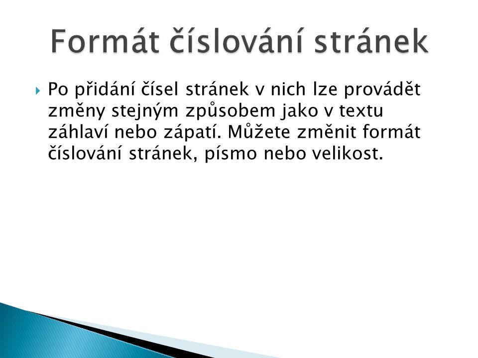  Po přidání čísel stránek v nich lze provádět změny stejným způsobem jako v textu záhlaví nebo zápatí. Můžete změnit formát číslování stránek, písmo