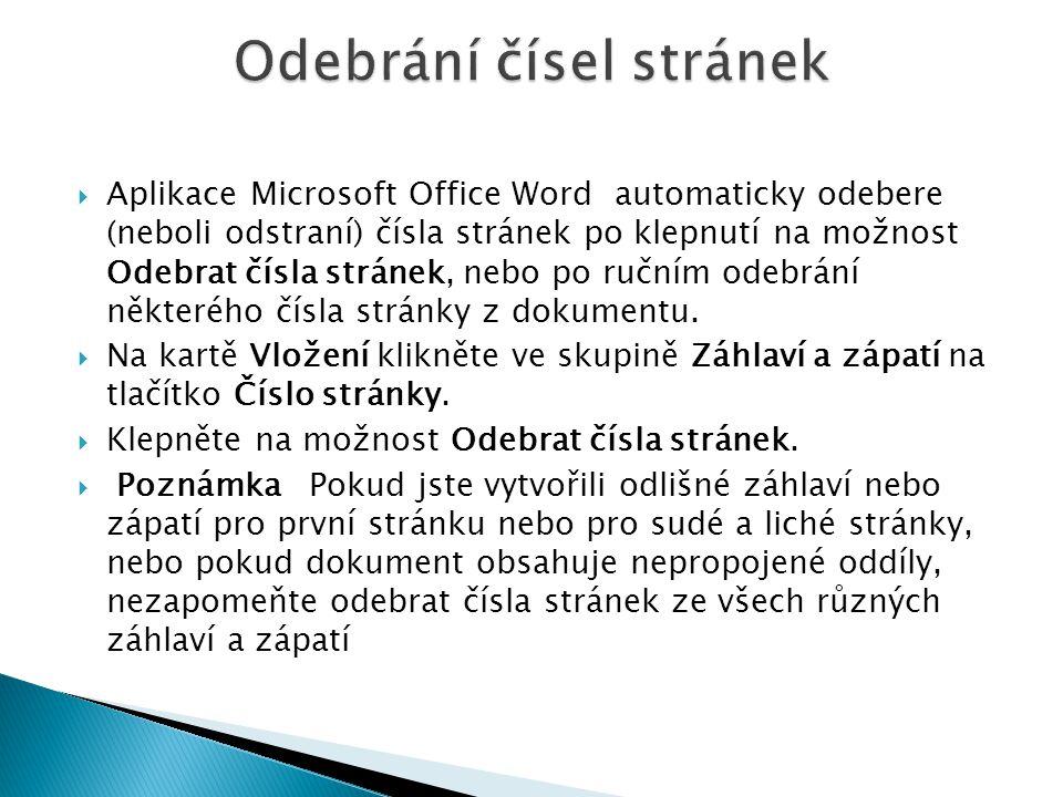  Aplikace Microsoft Office Word automaticky odebere (neboli odstraní) čísla stránek po klepnutí na možnost Odebrat čísla stránek, nebo po ručním odeb