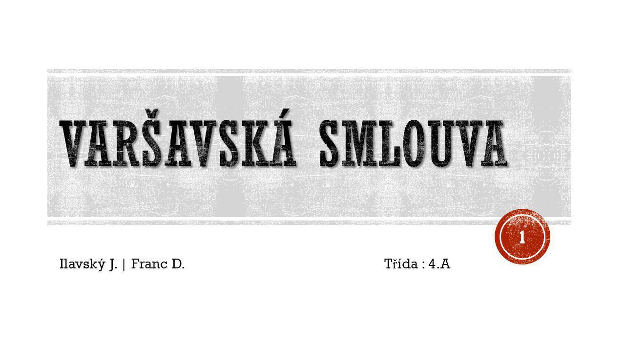 Ilavský J. | Franc D. T ř ída : 4.A 1