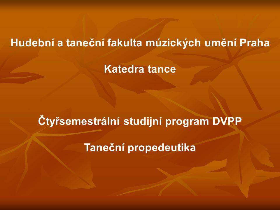 Hudební a taneční fakulta múzických umění Praha Katedra tance Čtyřsemestrální studijní program DVPP Taneční propedeutika