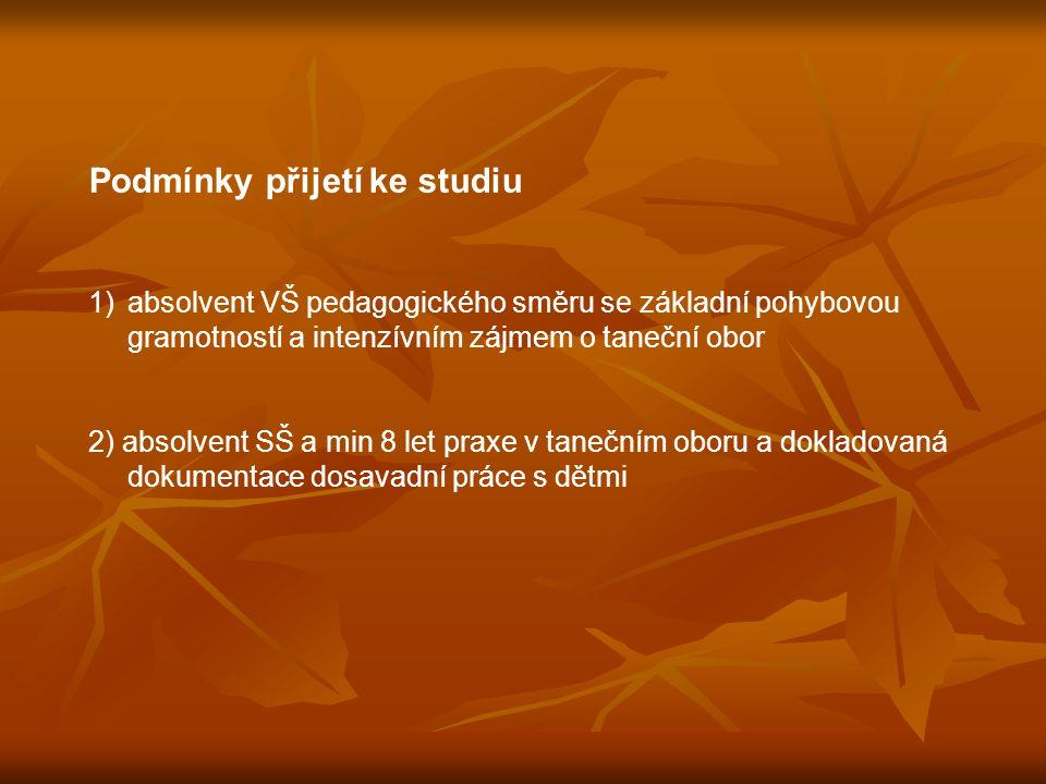 Podmínky přijetí ke studiu 1)absolvent VŠ pedagogického směru se základní pohybovou gramotností a intenzívním zájmem o taneční obor 2) absolvent SŠ a