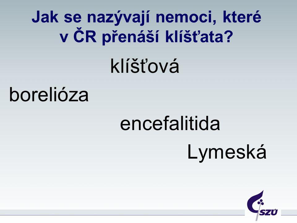 Jak se nazývají nemoci, které v ČR přenáší klíšťata? klíšťová borelióza encefalitida Lymeská