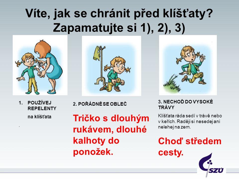 Víte, jak se chránit před klíšťaty? Zapamatujte si 1), 2), 3) 2. POŘÁDNĚ SE OBLEČ Tričko s dlouhým rukávem, dlouhé kalhoty do ponožek. 3. NECHOĎ DO VY