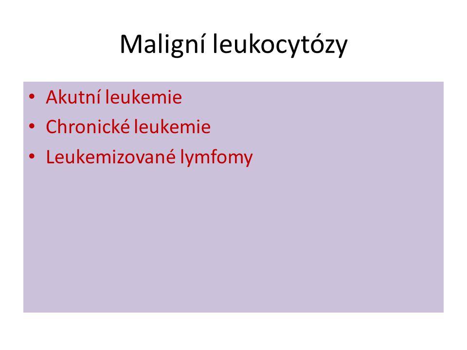 Maligní leukocytózy • Akutní leukemie • Chronické leukemie • Leukemizované lymfomy