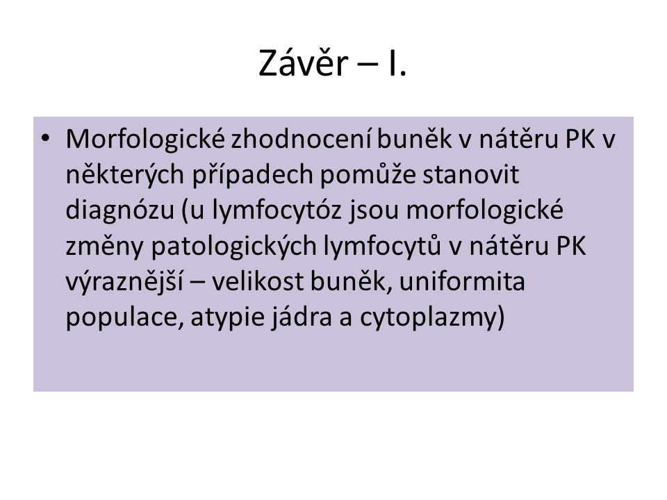 Závěr – I. • Morfologické zhodnocení buněk v nátěru PK v některých případech pomůže stanovit diagnózu (u lymfocytóz jsou morfologické změny patologick