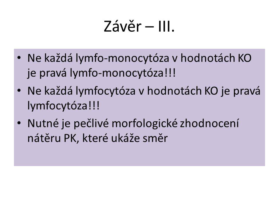 Závěr – III. • Ne každá lymfo-monocytóza v hodnotách KO je pravá lymfo-monocytóza!!! • Ne každá lymfocytóza v hodnotách KO je pravá lymfocytóza!!! • N