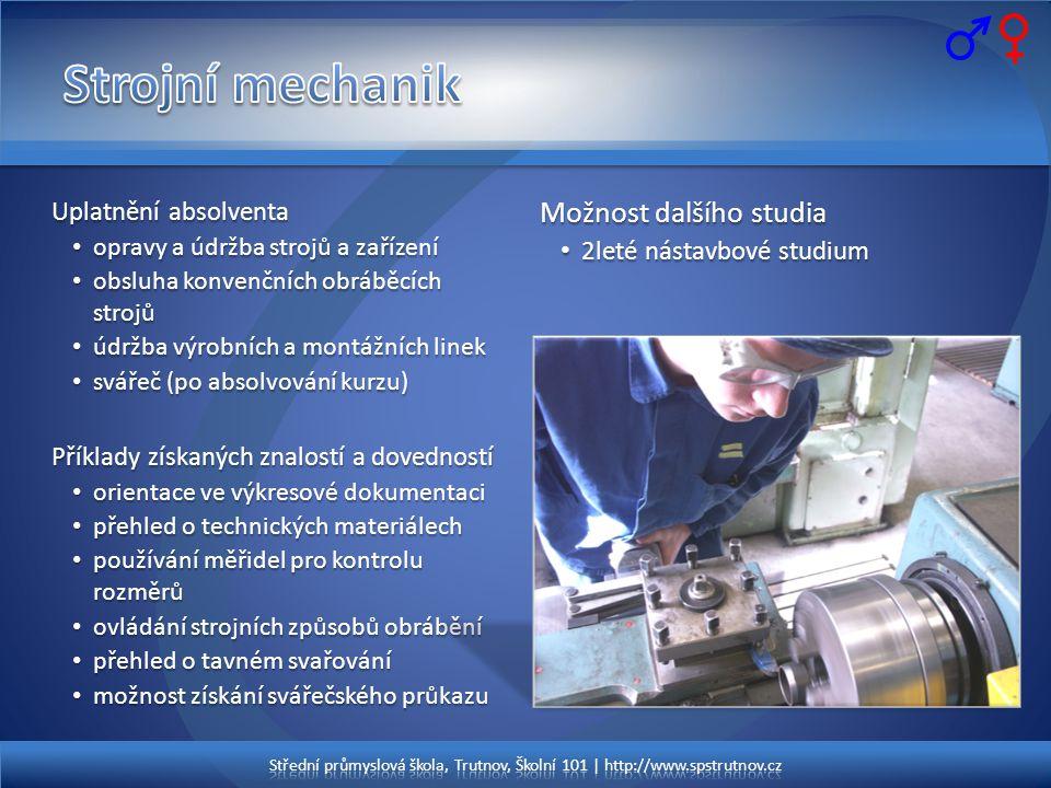 Uplatnění absolventa • opravy a údržba strojů a zařízení • obsluha konvenčních obráběcích strojů • údržba výrobních a montážních linek • svářeč (po ab