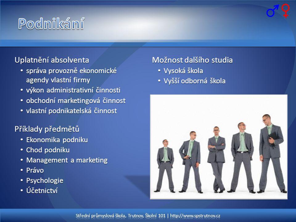 Uplatnění absolventa • správa provozně ekonomické agendy vlastní firmy • výkon administrativní činnosti • obchodní marketingová činnost • vlastní podn