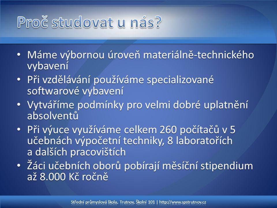 • Máme výbornou úroveň materiálně-technického vybavení • Při vzdělávání používáme specializované softwarové vybavení • Vytváříme podmínky pro velmi do