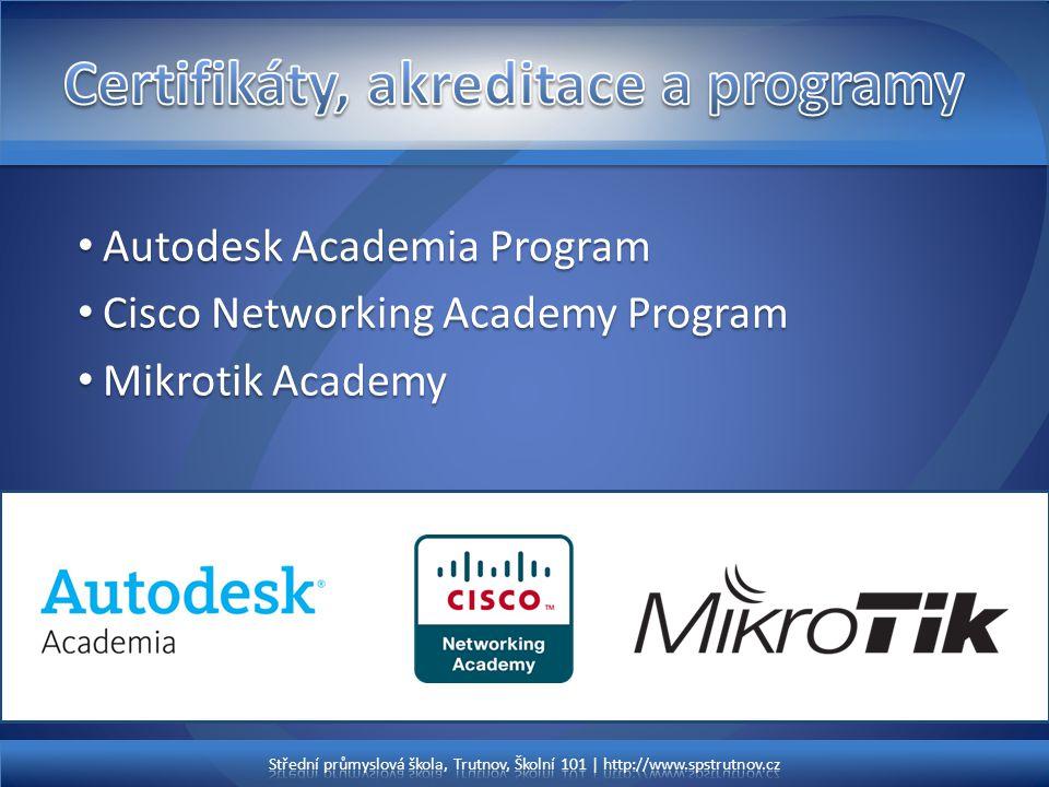 • Autodesk Academia Program • Cisco Networking Academy Program • Mikrotik Academy