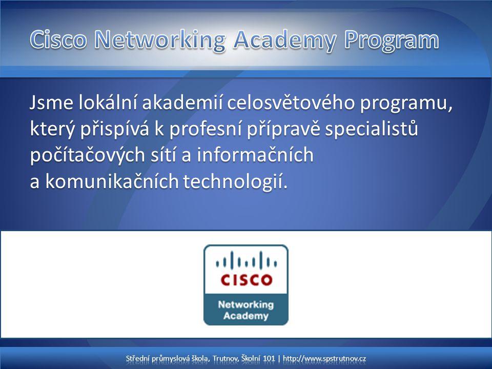 Jsme lokální akademií celosvětového programu, který přispívá k profesní přípravě specialistů počítačových sítí a informačních a komunikačních technolo