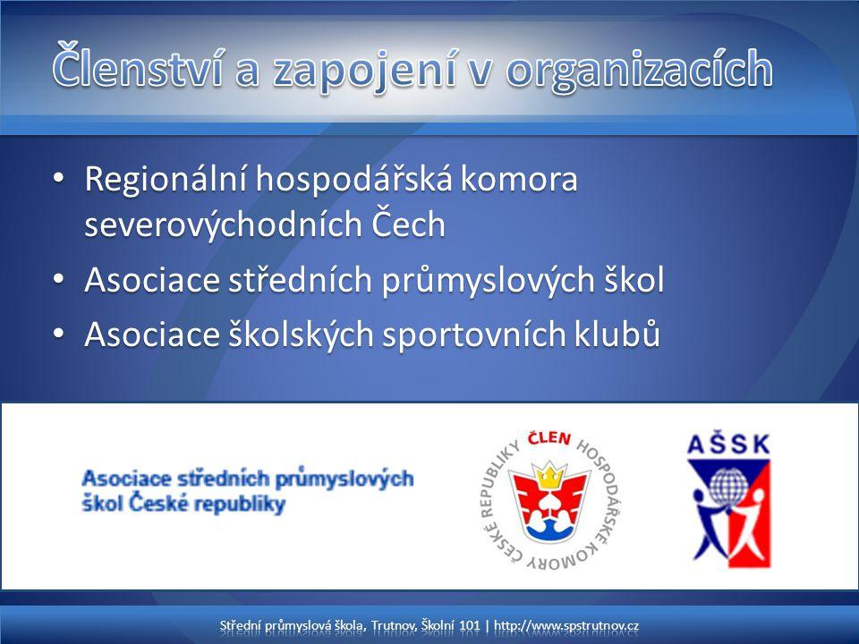 • Regionální hospodářská komora severovýchodních Čech • Asociace středních průmyslových škol • Asociace školských sportovních klubů