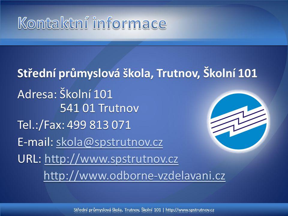Střední průmyslová škola, Trutnov, Školní 101 Adresa: Školní 101 541 01 Trutnov Tel.:/Fax: 499 813 071 E-mail: skola@spstrutnov.cz skola@spstrutnov.cz