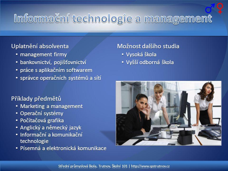 Uplatnění absolventa • management firmy • bankovnictví, pojišťovnictví • práce s aplikačním softwarem • správce operačních systémů a sítí Příklady pře