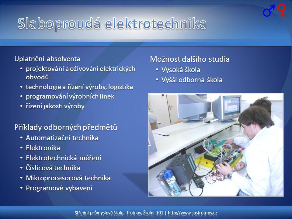 Uplatnění absolventa • projektování a oživování elektrických obvodů • technologie a řízení výroby, logistika • programování výrobních linek • řízení j