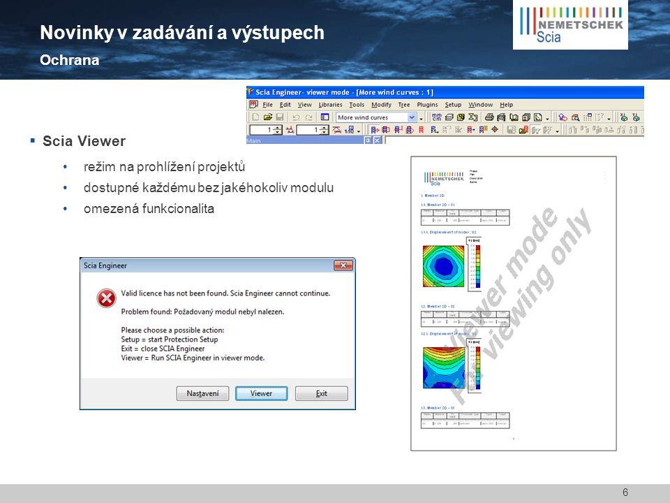  Scia Viewer •režim na prohlížení projektů •dostupné každému bez jakéhokoliv modulu •omezená funkcionalita 6 Novinky v zadávání a výstupech Ochrana