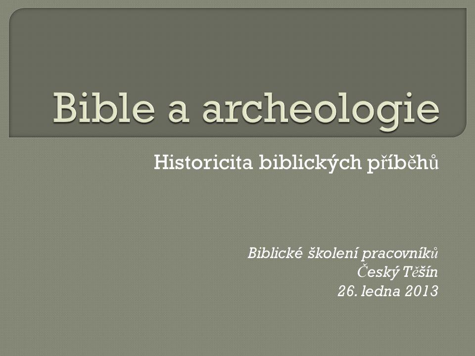 Historicita biblických p ř íb ě h ů Biblické školení pracovník ů Č eský T ě šín 26. ledna 2013