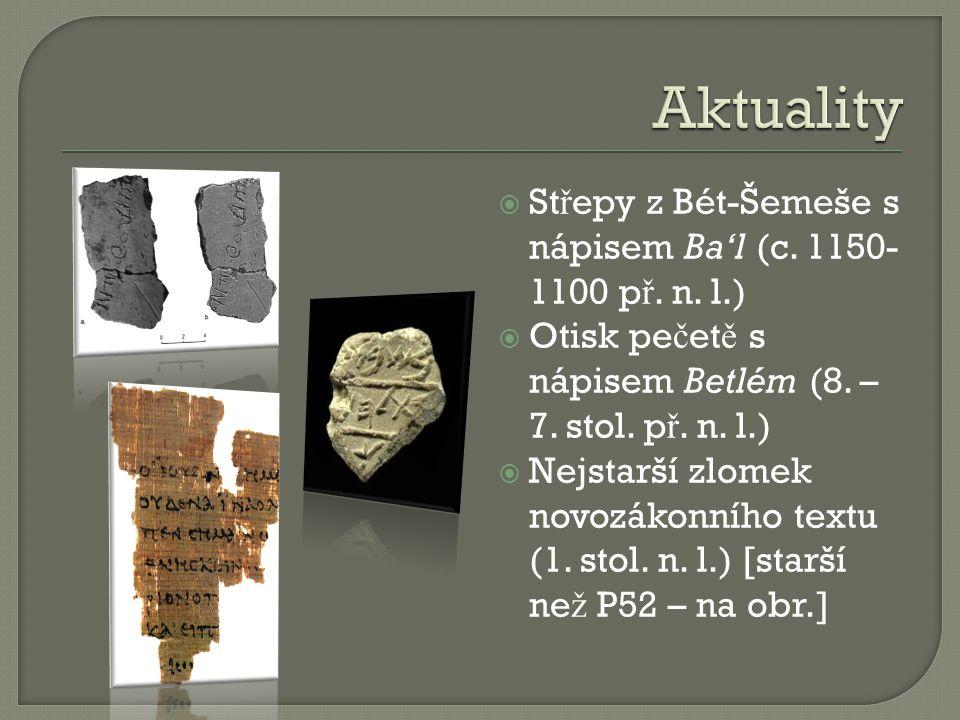  St ř epy z Bét-Šemeše s nápisem Ba'l (c. 1150- 1100 p ř. n. l.)  Otisk pe č et ě s nápisem Betlém (8. – 7. stol. p ř. n. l.)  Nejstarší zlomek nov