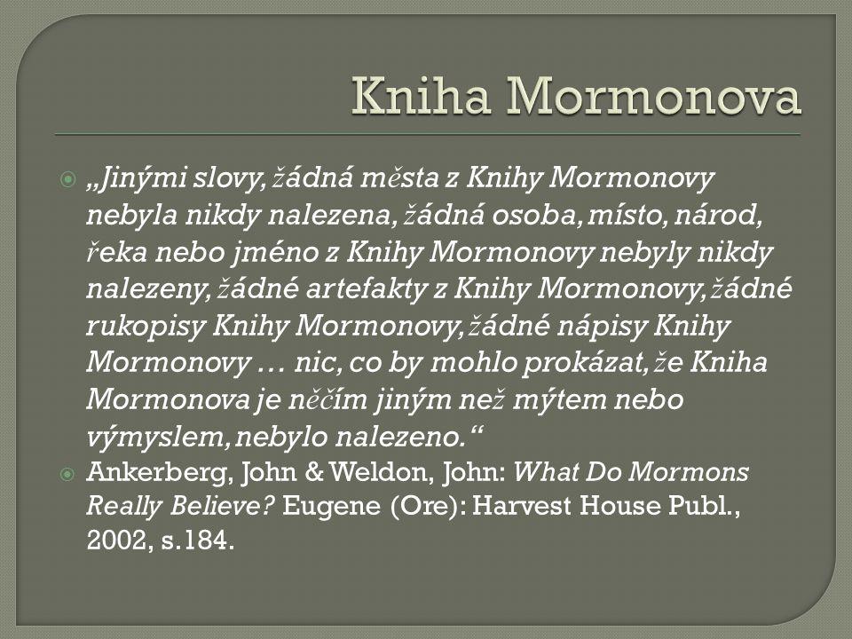 """ """"Jinými slovy, ž ádná m ě sta z Knihy Mormonovy nebyla nikdy nalezena, ž ádná osoba, místo, národ, ř eka nebo jméno z Knihy Mormonovy nebyly nikdy n"""