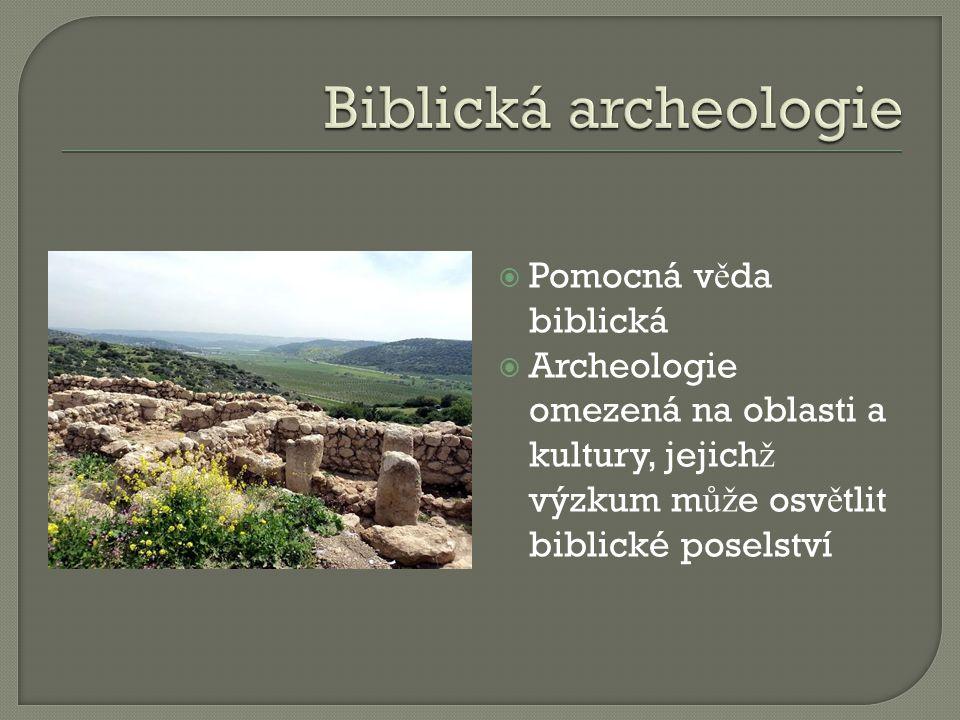  Pomocná v ě da biblická  Archeologie omezená na oblasti a kultury, jejich ž výzkum m ůž e osv ě tlit biblické poselství