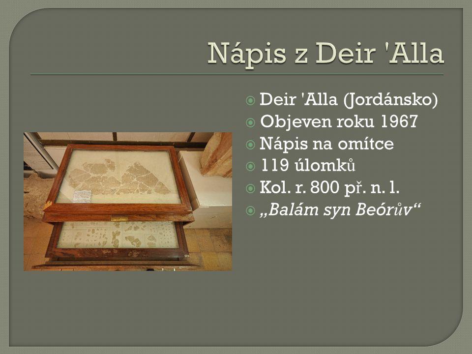 """ Deir 'Alla (Jordánsko)  Objeven roku 1967  Nápis na omítce  119 úlomk ů  Kol. r. 800 p ř. n. l.  """"Balám syn Beór ů v"""""""
