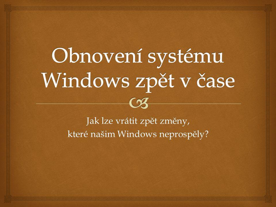 Jak lze vrátit zpět změny, které našim Windows neprospěly