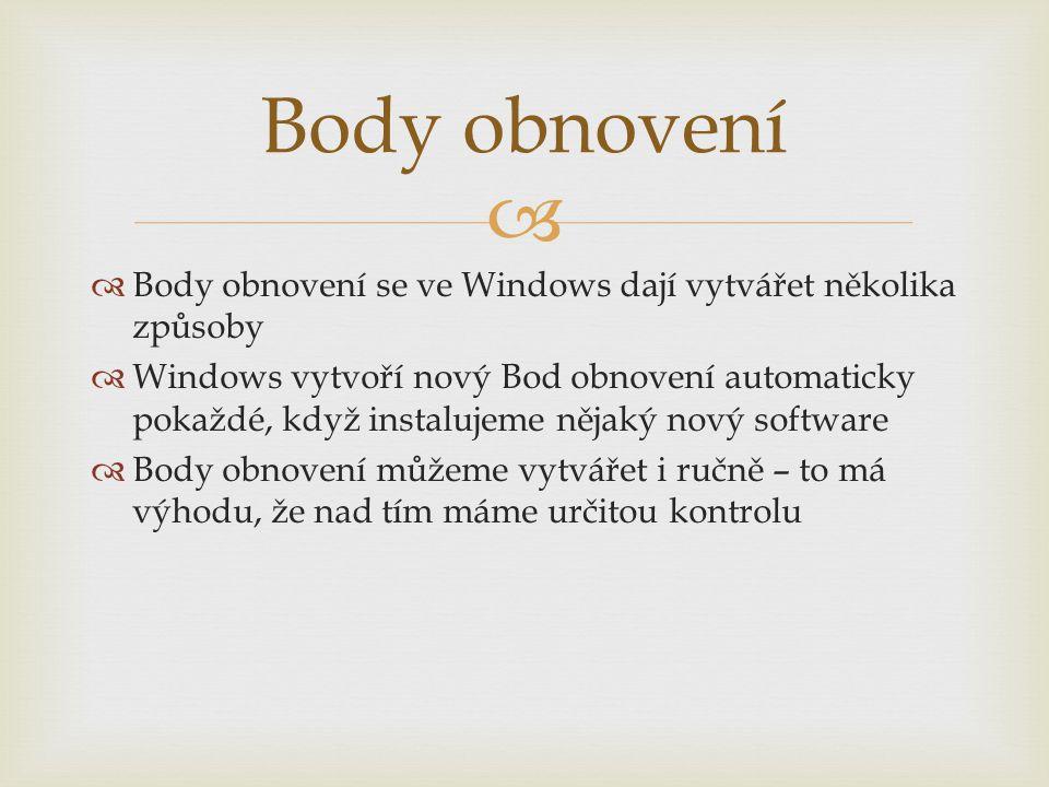   Body obnovení se ve Windows dají vytvářet několika způsoby  Windows vytvoří nový Bod obnovení automaticky pokaždé, když instalujeme nějaký nový software  Body obnovení můžeme vytvářet i ručně – to má výhodu, že nad tím máme určitou kontrolu Body obnovení