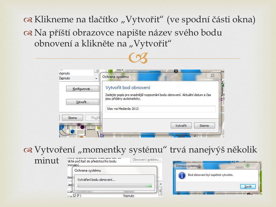 """  Klikneme na tlačítko """"Vytvořit (ve spodní části okna)  Na příští obrazovce napište název svého bodu obnovení a klikněte na """"Vytvořit  Vytvoření """"momentky systému trvá nanejvýš několik minut"""