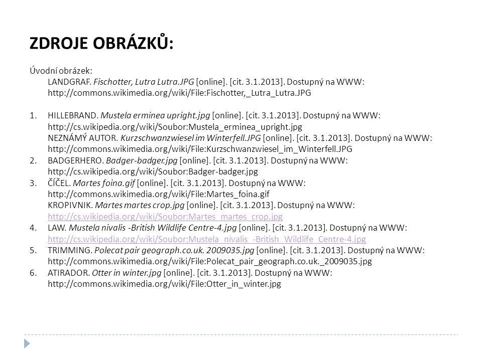 ZDROJE OBRÁZKŮ: Úvodní obrázek: LANDGRAF.Fischotter, Lutra Lutra.JPG [online].