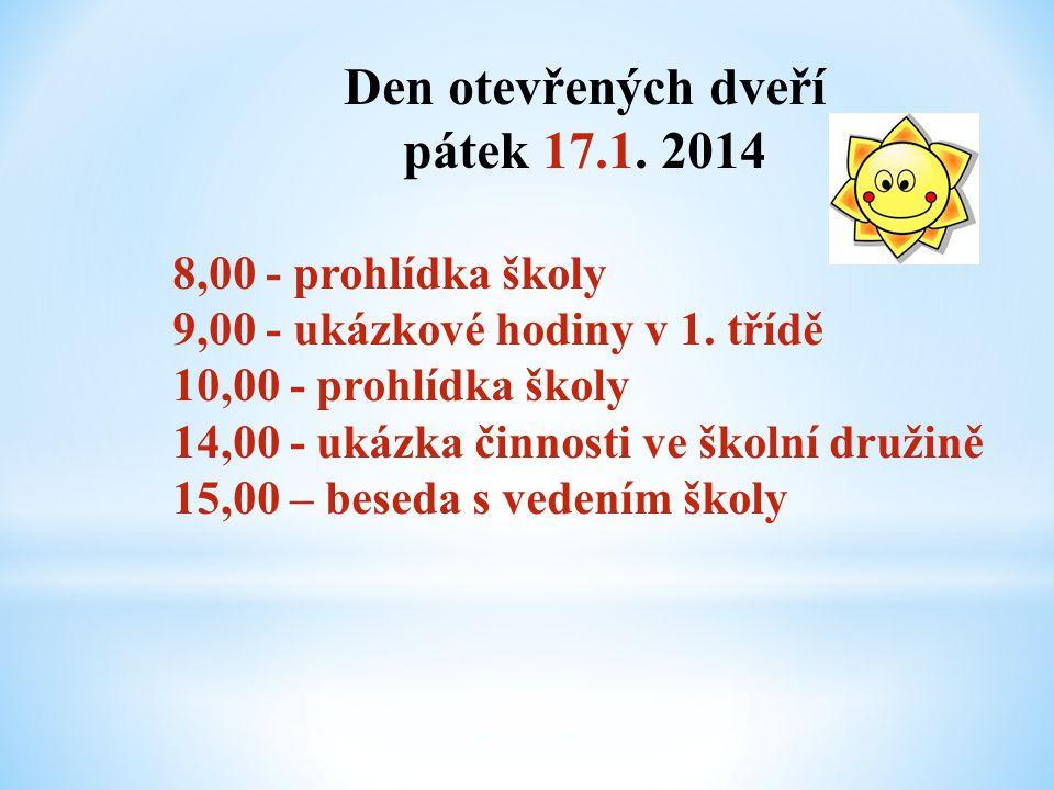 Den otevřených dveří pátek 17.1. 2014 8,00 - prohlídka školy 9,00 - ukázkové hodiny v 1. třídě 10,00 - prohlídka školy 14,00 - ukázka činnosti ve škol
