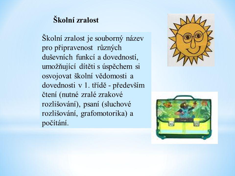 Školní zralost Školní zralost je souborný název pro připravenost různých duševních funkcí a dovedností, umožňující dítěti s úspěchem si osvojovat škol