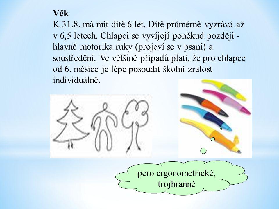 Věk K 31.8. má mít dítě 6 let. Dítě průměrně vyzrává až v 6,5 letech. Chlapci se vyvíjejí poněkud později - hlavně motorika ruky (projeví se v psaní)